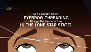 Can a Lawsuit About Eyebrow Threading Change the Course of Law in the Lone Star State?